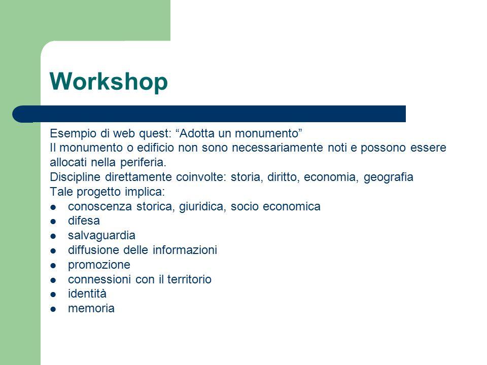 Workshop Esempio di web quest: Adotta un monumento Il monumento o edificio non sono necessariamente noti e possono essere allocati nella periferia.