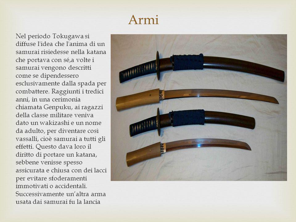 Armi Nel periodo Tokugawa si diffuse l idea che l anima di un samurai risiedesse nella katana che portava con sé,a volte i samurai vengono descritti come se dipendessero esclusivamente dalla spada per combattere.