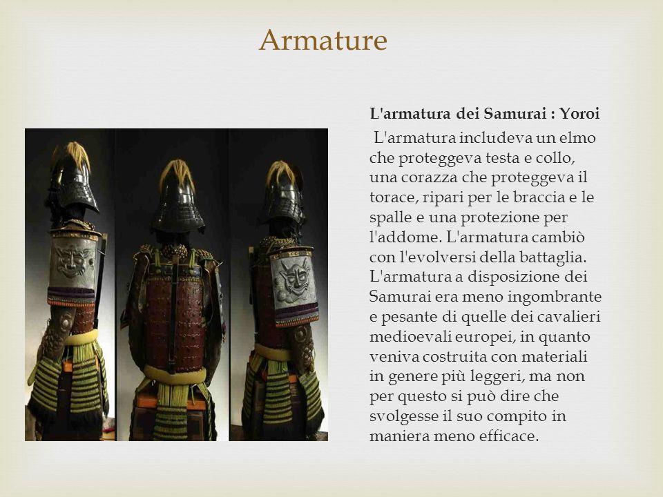 Armature L armatura dei Samurai : Yoroi L armatura includeva un elmo che proteggeva testa e collo, una corazza che proteggeva il torace, ripari per le braccia e le spalle e una protezione per l addome.