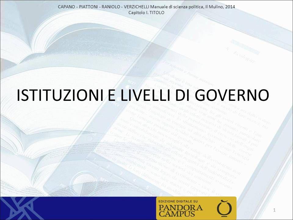 CAPANO - PIATTONI - RANIOLO - VERZICHELLI Manuale di scienza politica, Il Mulino, 2014 Capitolo I. TITOLO ISTITUZIONI E LIVELLI DI GOVERNO 1