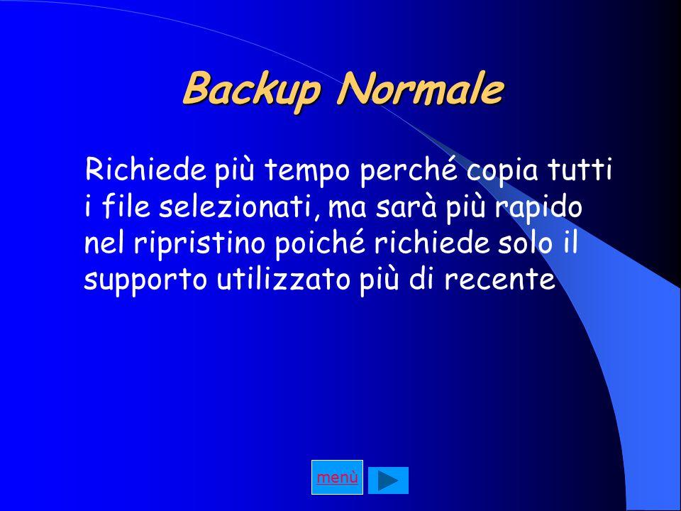 Backup Normale Richiede più tempo perché copia tutti i file selezionati, ma sarà più rapido nel ripristino poiché richiede solo il supporto utilizzato più di recente menù