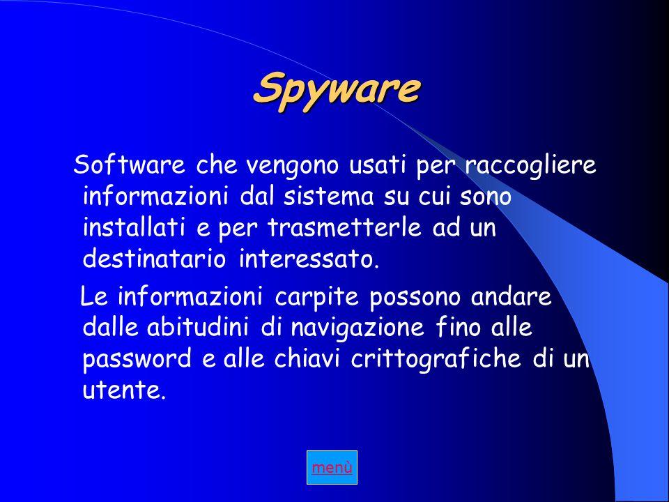 Spyware Software che vengono usati per raccogliere informazioni dal sistema su cui sono installati e per trasmetterle ad un destinatario interessato.