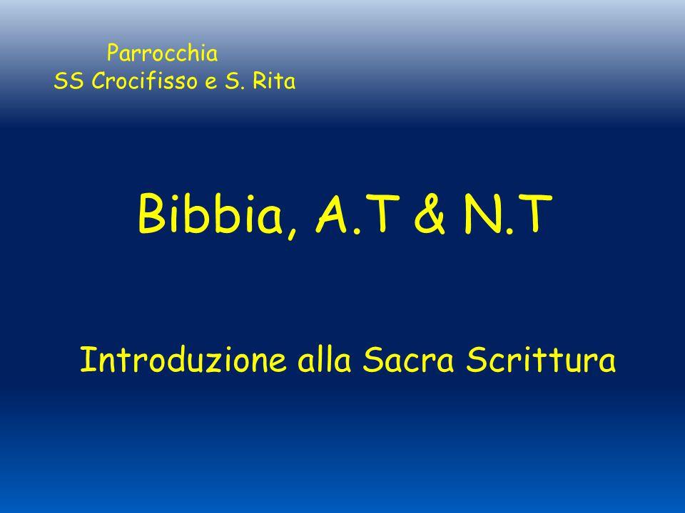 Bibbia, A.T & N.T Introduzione alla Sacra Scrittura Parrocchia SS Crocifisso e S. Rita