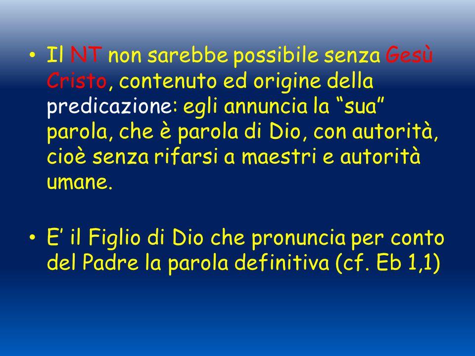 Il NT non sarebbe possibile senza Gesù Cristo, contenuto ed origine della predicazione: egli annuncia la sua parola, che è parola di Dio, con autorità, cioè senza rifarsi a maestri e autorità umane.