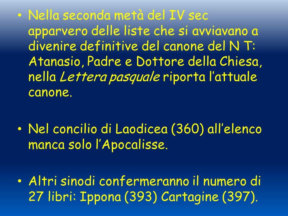 Nella seconda metà del IV sec apparvero delle liste che si avviavano a divenire definitive del canone del N T: Atanasio, Padre e Dottore della Chiesa, nella Lettera pasquale riporta l'attuale canone.