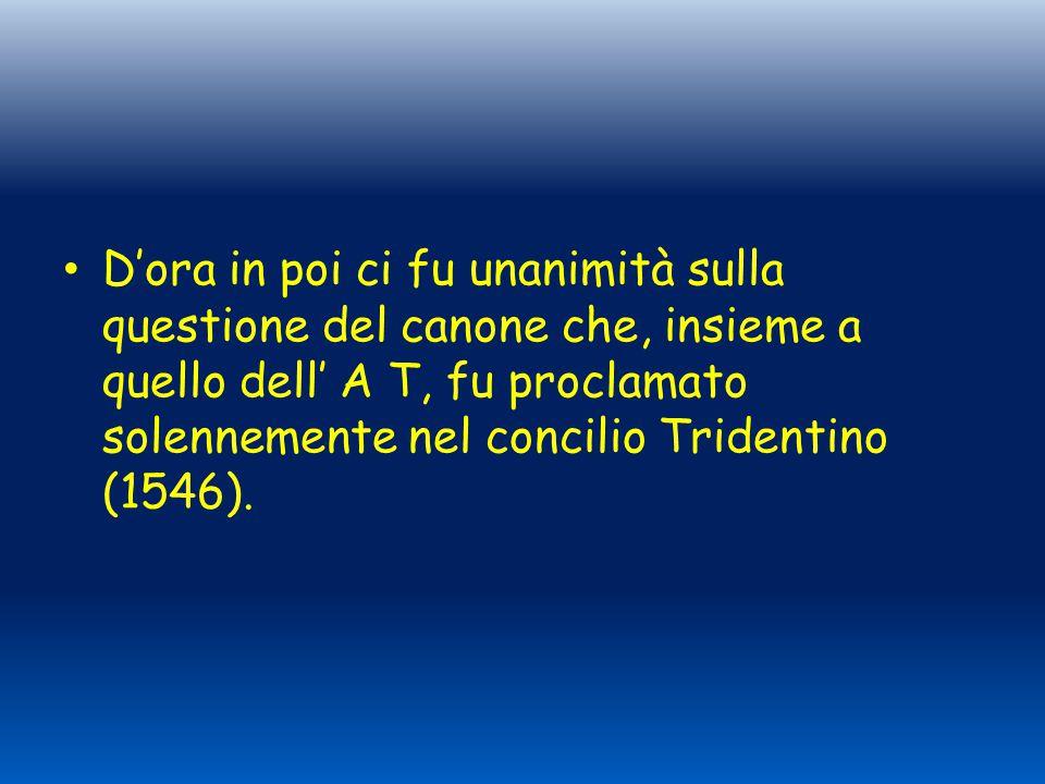 D'ora in poi ci fu unanimità sulla questione del canone che, insieme a quello dell' A T, fu proclamato solennemente nel concilio Tridentino (1546).