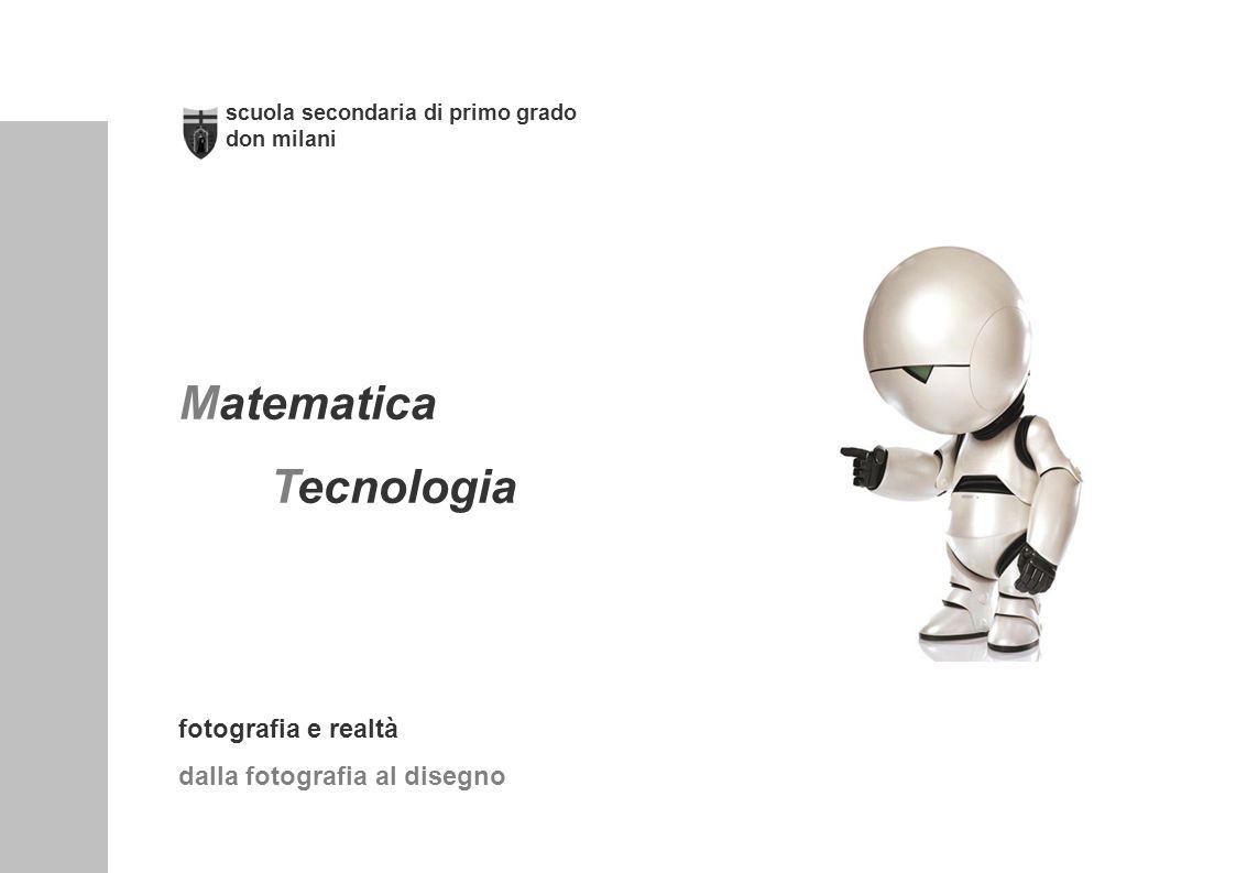 scuola secondaria di primo grado don milani Matematica Tecnologia fotografia e realtà dalla fotografia al disegno