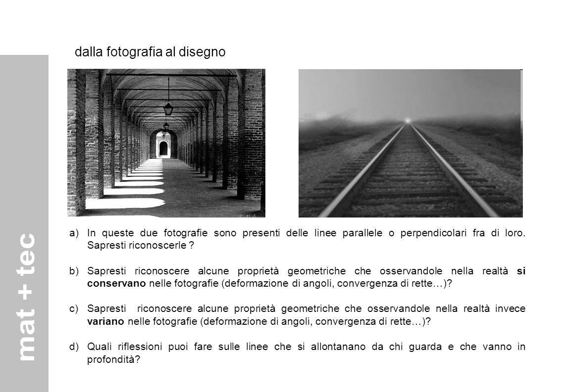 dalla fotografia al disegno a)In queste due fotografie sono presenti delle linee parallele o perpendicolari fra di loro. Sapresti riconoscerle ? b)Sap