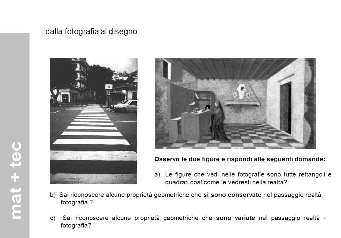 dalla fotografia al disegno Osserva le due figure e rispondi alle seguenti domande: a)Le figure che vedi nelle fotografie sono tutte rettangoli e quadrati così come le vedresti nella realtà.
