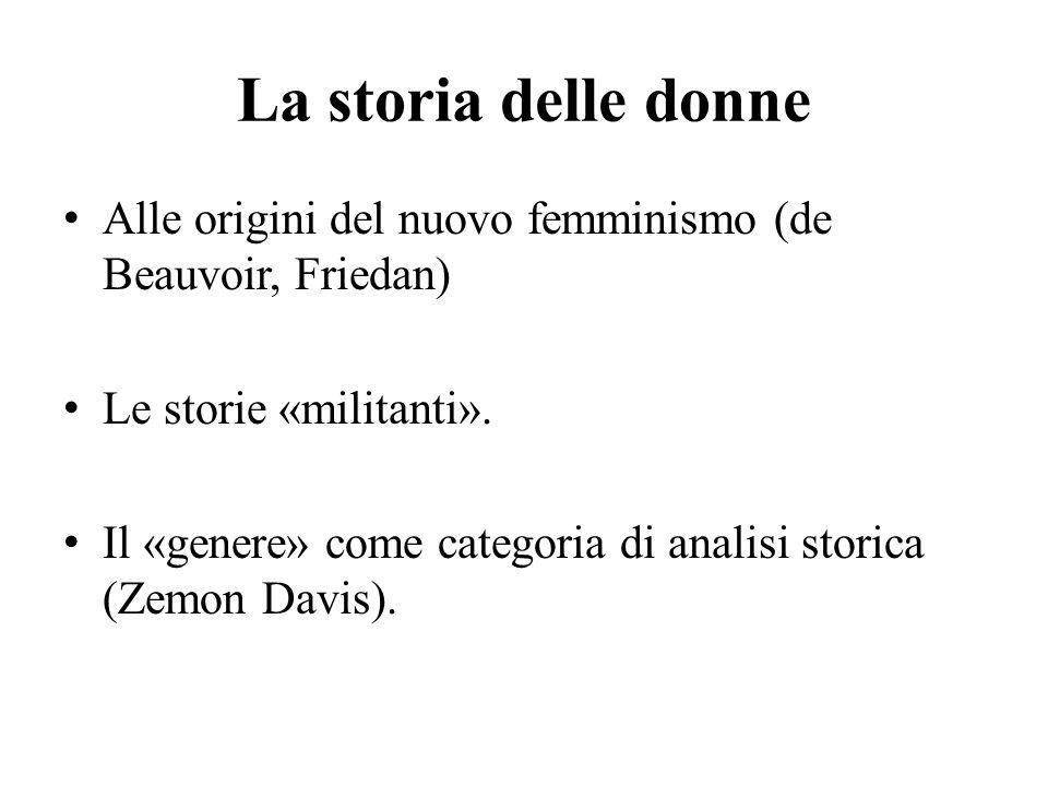 La storia delle donne Alle origini del nuovo femminismo (de Beauvoir, Friedan) Le storie «militanti». Il «genere» come categoria di analisi storica (Z