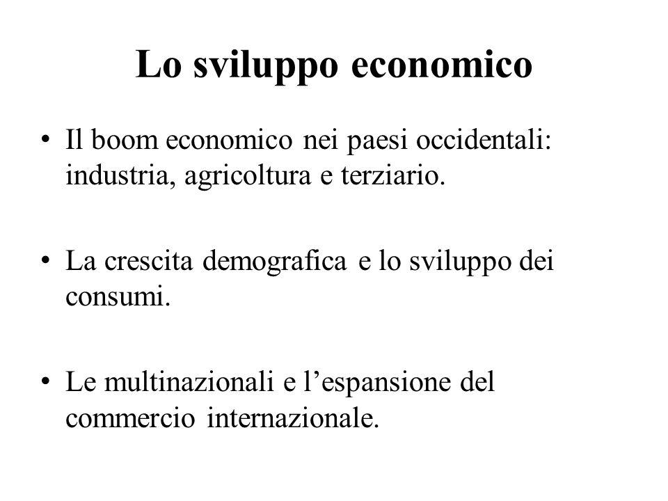 Lo sviluppo economico Il boom economico nei paesi occidentali: industria, agricoltura e terziario. La crescita demografica e lo sviluppo dei consumi.