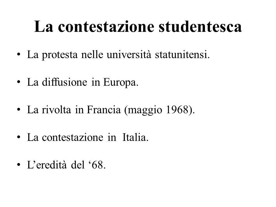 La contestazione studentesca La protesta nelle università statunitensi. La diffusione in Europa. La rivolta in Francia (maggio 1968). La contestazione