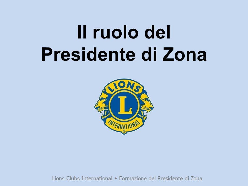 Il ruolo del Presidente di Zona Lions Clubs International  Formazione del Presidente di Zona