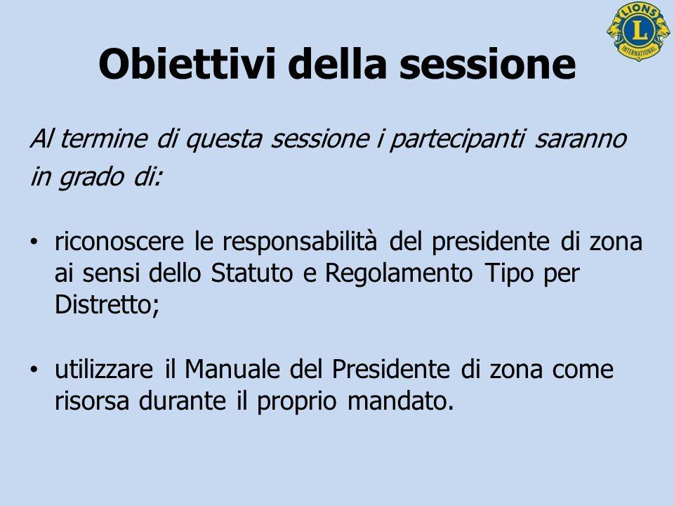 Obiettivi della sessione Al termine di questa sessione i partecipanti saranno in grado di: riconoscere le responsabilità del presidente di zona ai sen