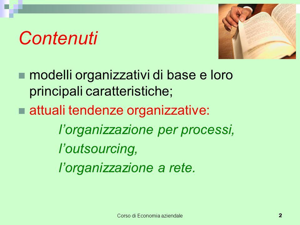 Contenuti modelli organizzativi di base e loro principali caratteristiche; attuali tendenze organizzative: l'organizzazione per processi, l'outsourcin