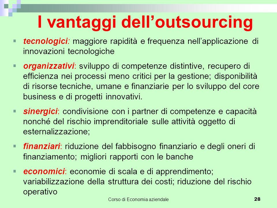 I vantaggi dell'outsourcing  tecnologici: maggiore rapidità e frequenza nell'applicazione di innovazioni tecnologiche  organizzativi: sviluppo di co
