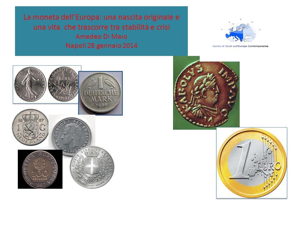 La moneta dell'Europa: una nascita originale e una vita che trascorre tra stabilità e crisi Amedeo Di Maio Napoli 28 gennaio 2014