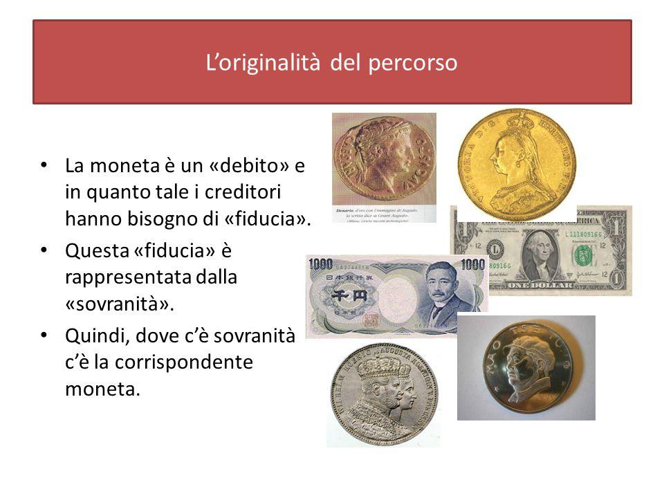 L'originalità del percorso La moneta è un «debito» e in quanto tale i creditori hanno bisogno di «fiducia».