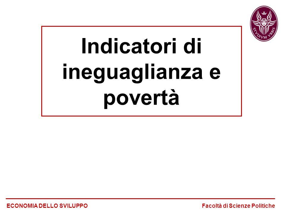 Indicatori di ineguaglianza e povertà ECONOMIA DELLO SVILUPPO Facoltà di Scienze Politiche