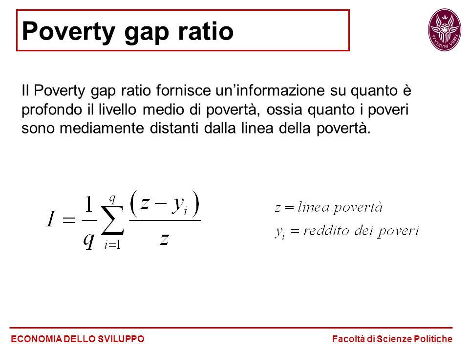Poverty gap ratio Il Poverty gap ratio fornisce un'informazione su quanto è profondo il livello medio di povertà, ossia quanto i poveri sono mediamente distanti dalla linea della povertà.