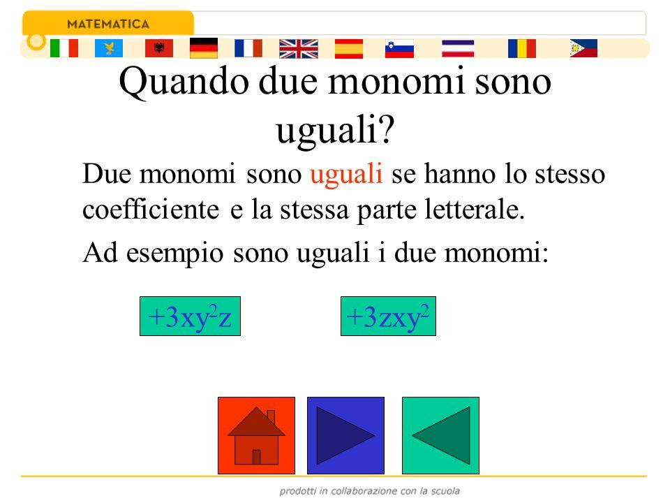 Quando due monomi sono uguali? Due monomi sono uguali se hanno lo stesso coefficiente e la stessa parte letterale. Ad esempio sono uguali i due monomi