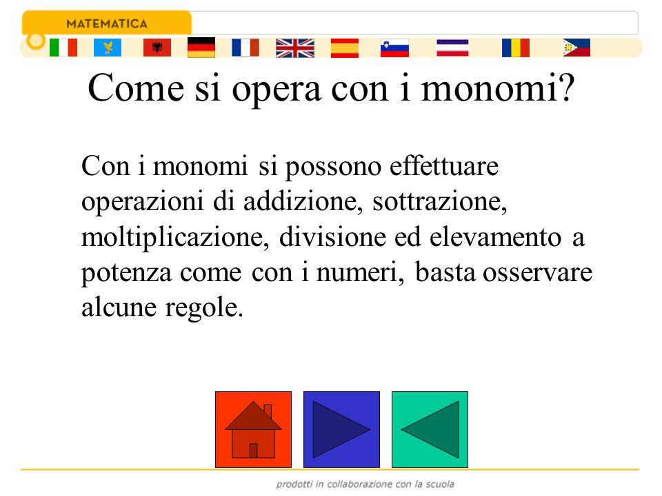 Come si opera con i monomi? Con i monomi si possono effettuare operazioni di addizione, sottrazione, moltiplicazione, divisione ed elevamento a potenz