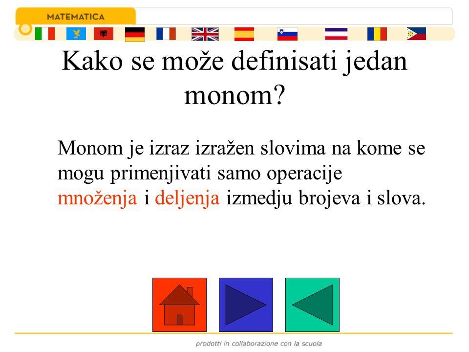 Kako se može definisati jedan monom? Monom je izraz izražen slovima na kome se mogu primenjivati samo operacije množenja i deljenja izmedju brojeva i