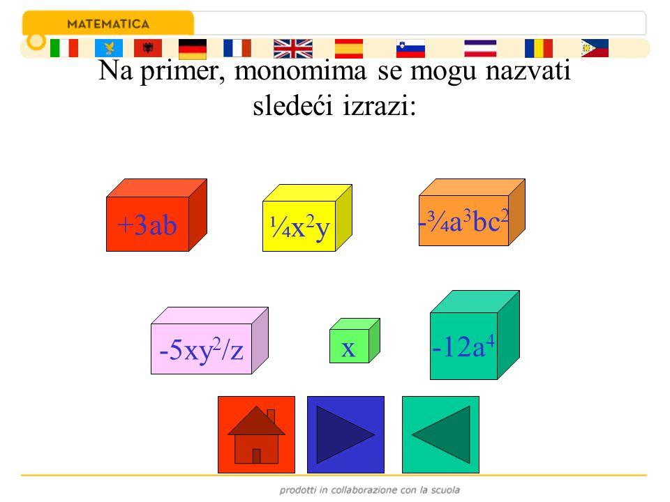 Na primer, monomima se mogu nazvati sledeći izrazi: ¼x 2 y -¾a 3 bc 2 -5xy 2 /z x -12a 4 +3ab