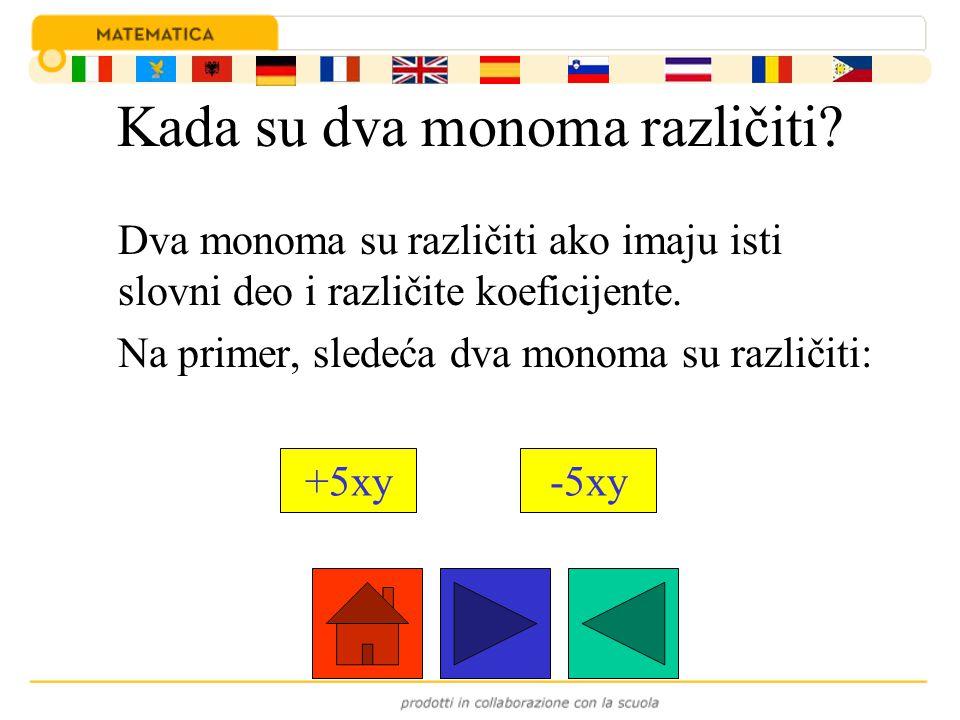 Kada su dva monoma različiti? Dva monoma su različiti ako imaju isti slovni deo i različite koeficijente. Na primer, sledeća dva monoma su različiti: