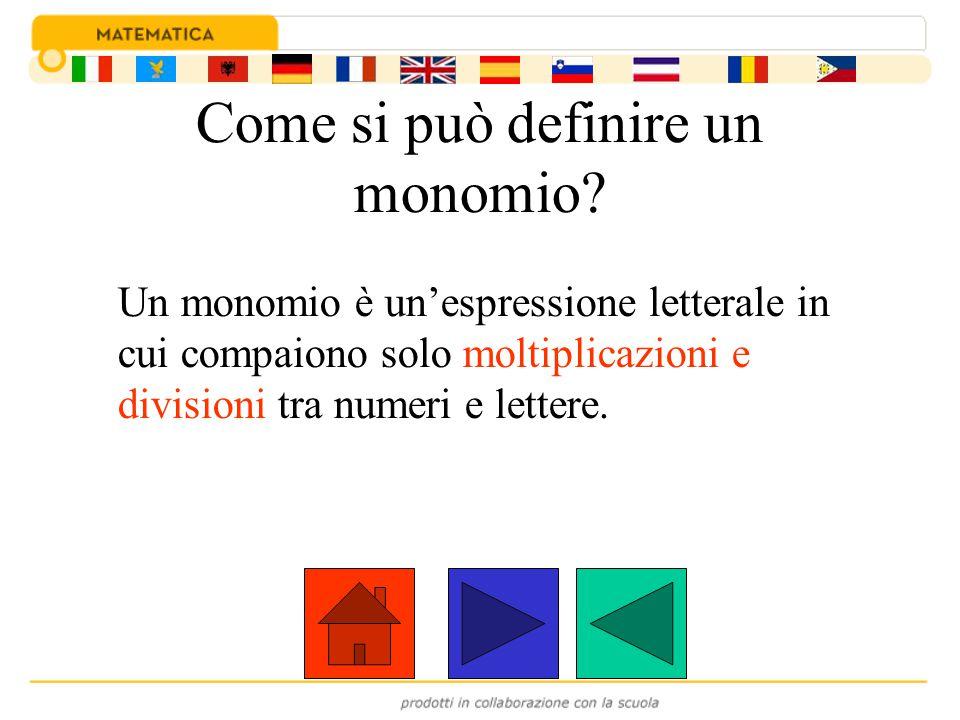 Come si può definire un monomio? Un monomio è un'espressione letterale in cui compaiono solo moltiplicazioni e divisioni tra numeri e lettere.