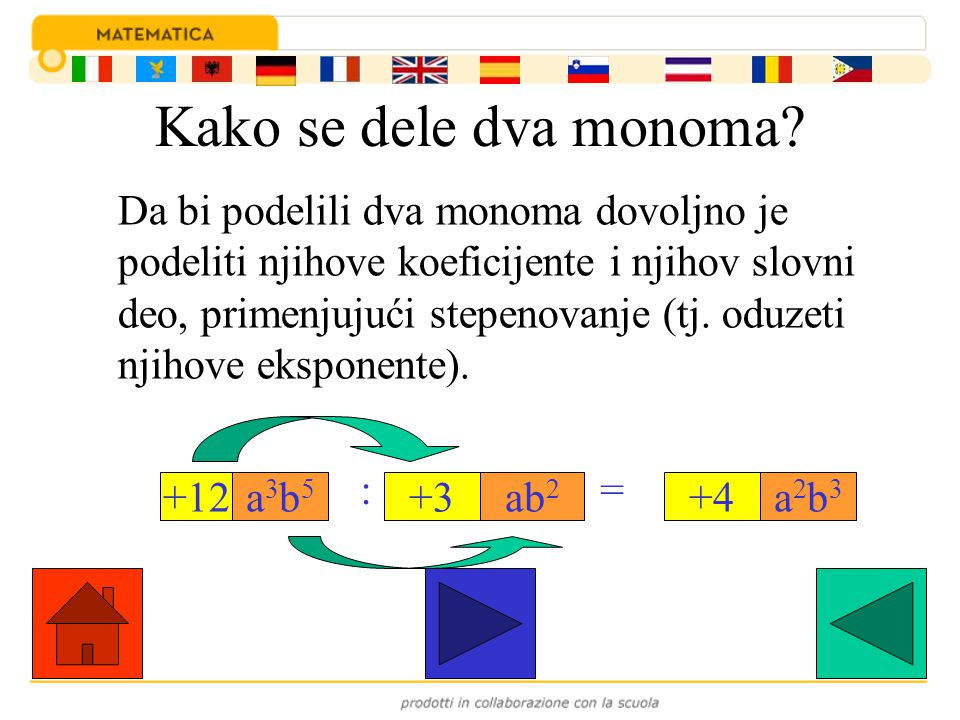 Kako se dele dva monoma? Da bi podelili dva monoma dovoljno je podeliti njihove koeficijente i njihov slovni deo, primenjujući stepenovanje (tj. oduze