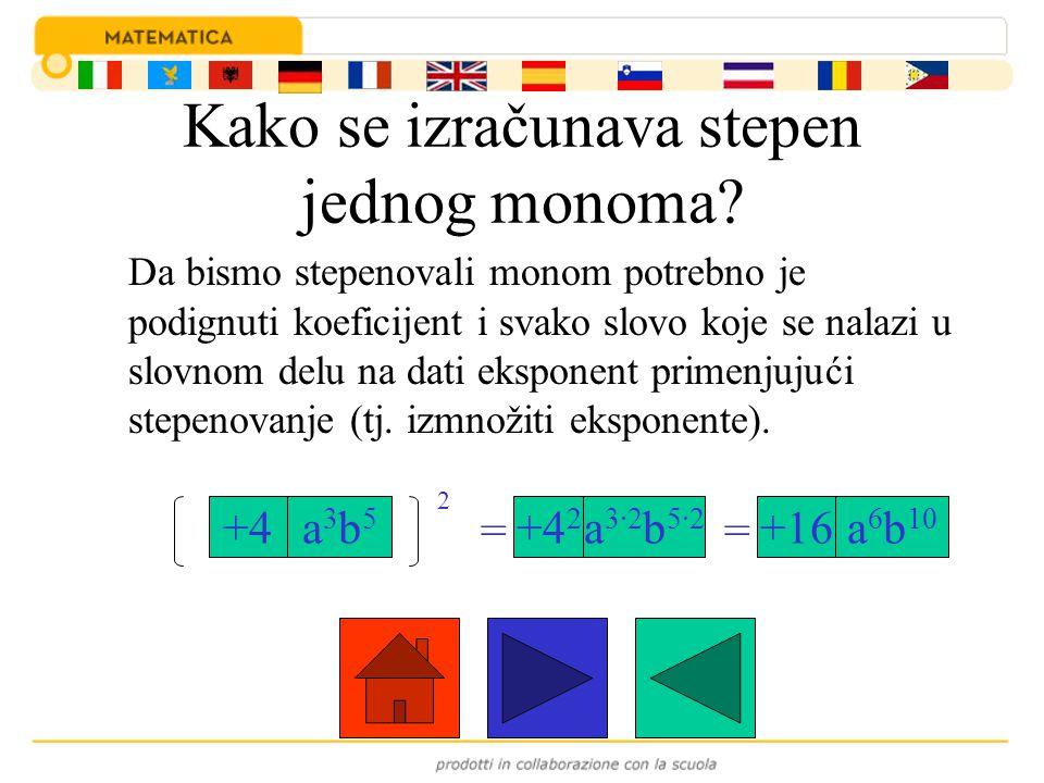 Kako se izračunava stepen jednog monoma? Da bismo stepenovali monom potrebno je podignuti koeficijent i svako slovo koje se nalazi u slovnom delu na d