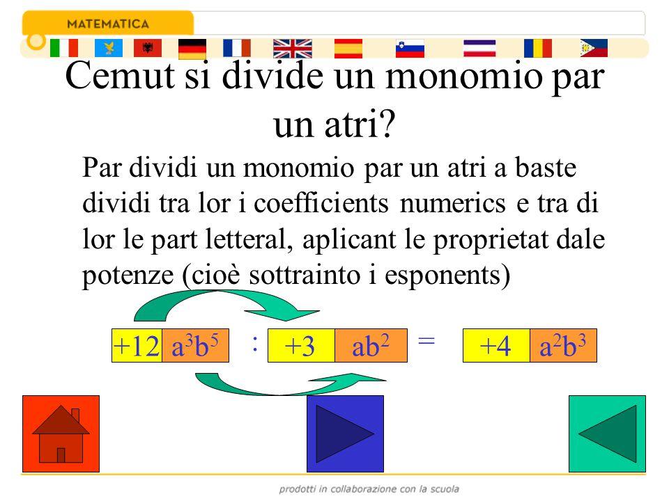 Cemut si divide un monomio par un atri? Par dividi un monomio par un atri a baste dividi tra lor i coefficients numerics e tra di lor le part letteral