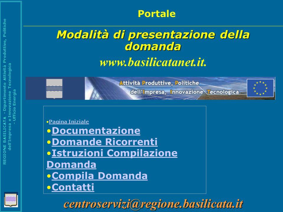 REGIONE BASILICATA - Dipartimento Attività Produttive, Politiche dell'Impresa e Innovazione Tecnologica - Ufficio Energia Modalità di presentazione della domanda www.basilicatanet.it.