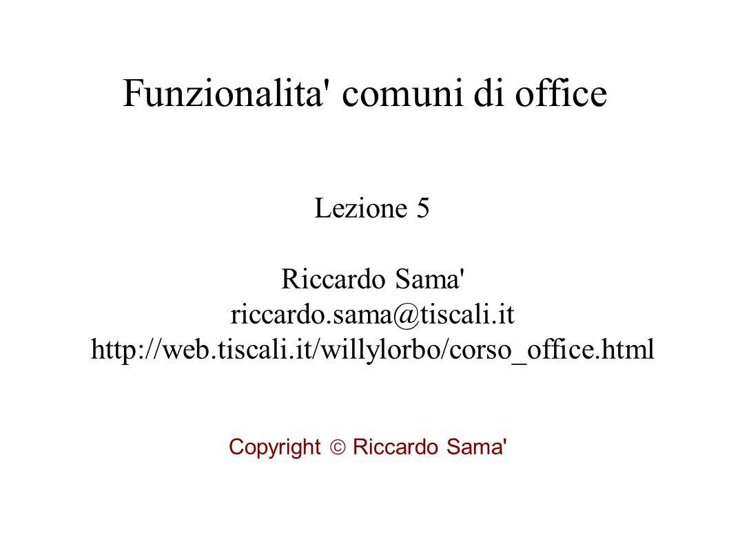 Funzionalita comuni di office Lezione 5 Riccardo Sama riccardo.sama@tiscali.it http://web.tiscali.it/willylorbo/corso_office.html Copyright  Riccardo Sama