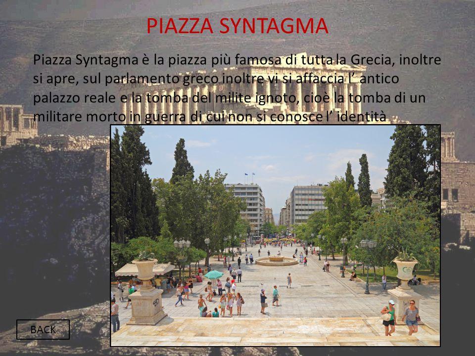 PIAZZA SYNTAGMA BACK Piazza Syntagma è la piazza più famosa di tutta la Grecia, inoltre si apre, sul parlamento greco inoltre vi si affaccia l' antico