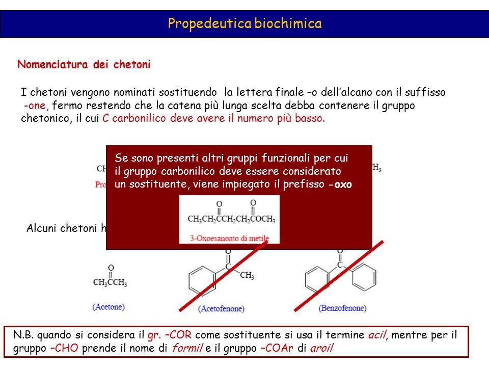 Propedeutica biochimica Nomenclatura dei chetoni I chetoni vengono nominati sostituendo la lettera finale –o dell'alcano con il suffisso -one, fermo r