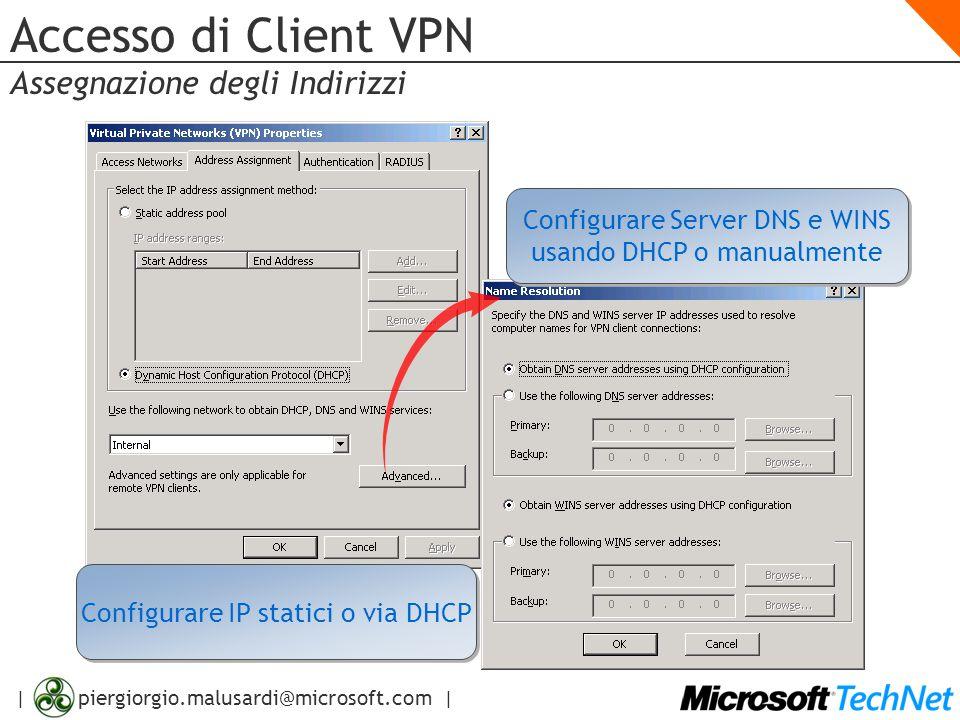 | piergiorgio.malusardi@microsoft.com | Accesso di Client VPN Assegnazione degli Indirizzi Configurare IP statici o via DHCP Configurare Server DNS e