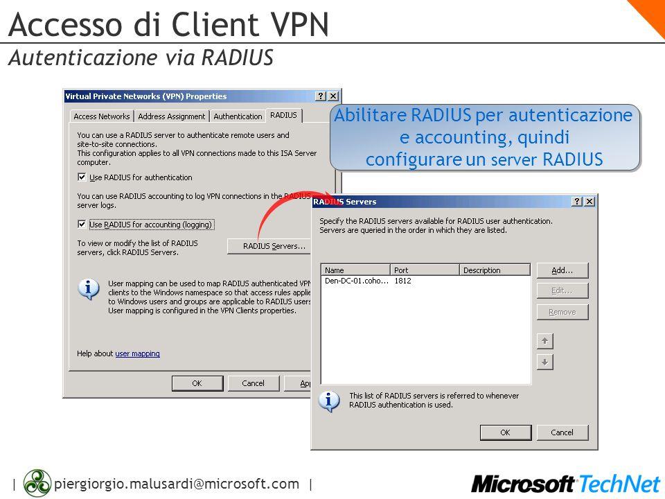 | piergiorgio.malusardi@microsoft.com | Accesso di Client VPN Autenticazione via RADIUS Abilitare RADIUS per autenticazione e accounting, quindi confi