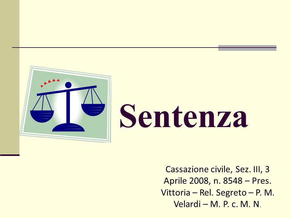 Sentenza Cassazione civile, Sez. III, 3 Aprile 2008, n. 8548 – Pres. Vittoria – Rel. Segreto – P. M. Velardi – M. P. c. M. N.