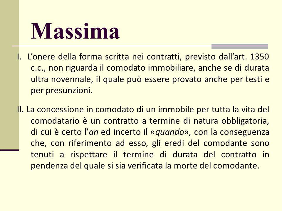 Massima I. L'onere della forma scritta nei contratti, previsto dall'art. 1350 c.c., non riguarda il comodato immobiliare, anche se di durata ultra nov
