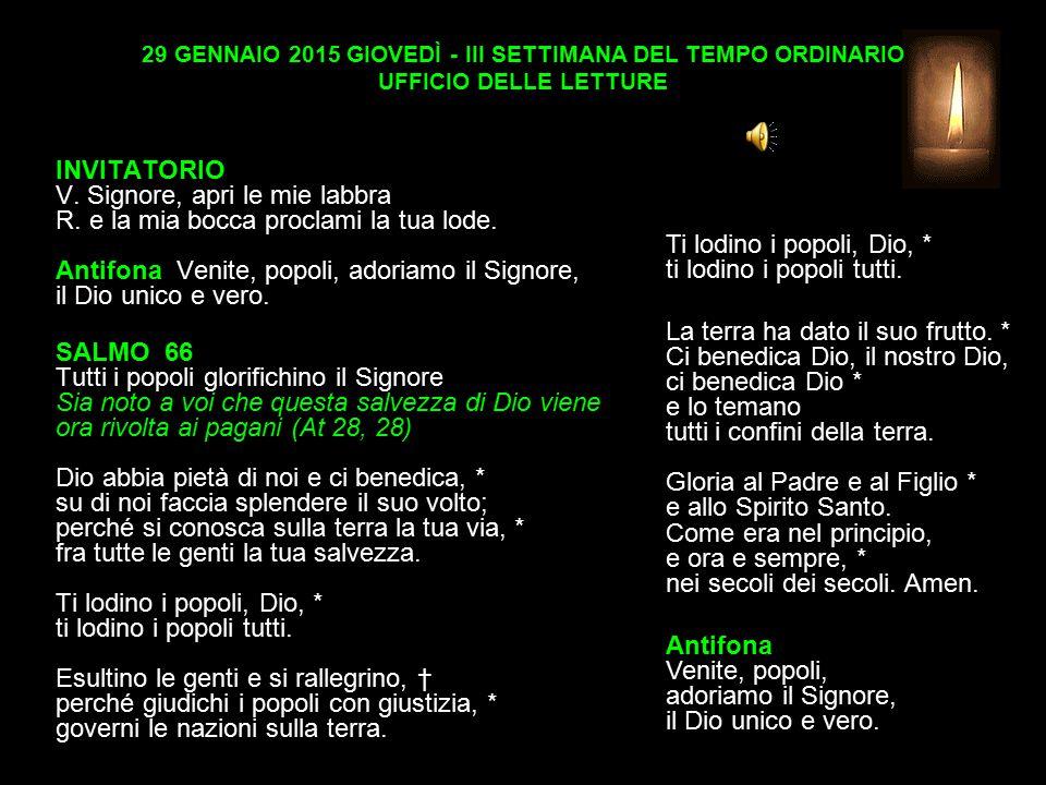 29 GENNAIO 2015 GIOVEDÌ - III SETTIMANA DEL TEMPO ORDINARIO UFFICIO DELLE LETTURE INVITATORIO V.