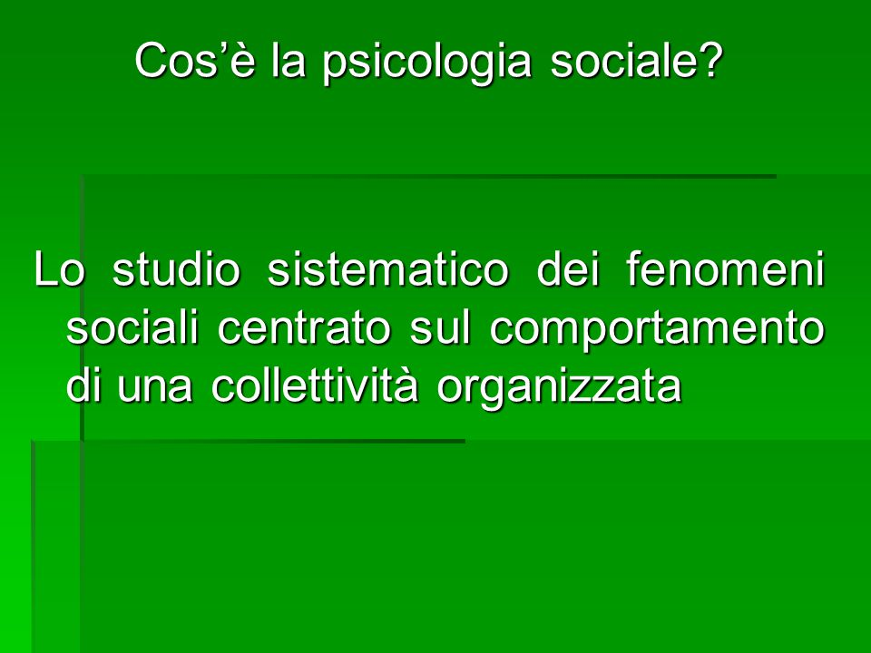 Cos'è la psicologia sociale? Lo studio sistematico dei fenomeni sociali centrato sul comportamento di una collettività organizzata