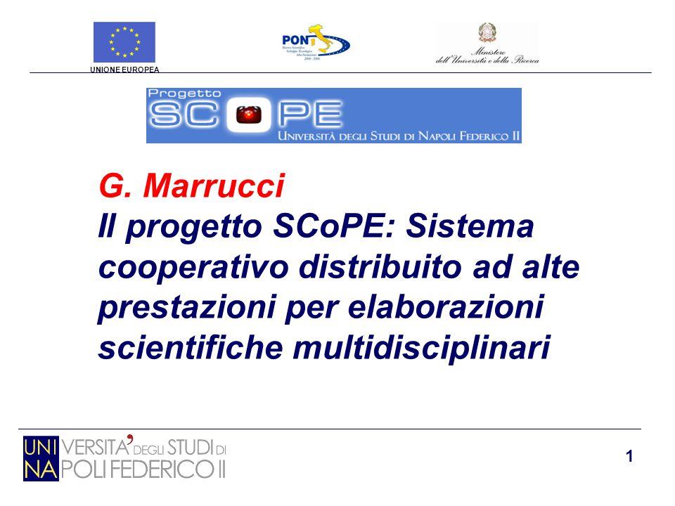 1 G. Marrucci Il progetto SCoPE: Sistema cooperativo distribuito ad alte prestazioni per elaborazioni scientifiche multidisciplinari UNIONE EUROPEA