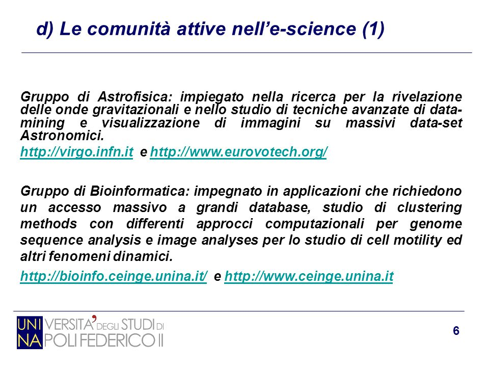 6 d) Le comunità attive nell'e-science (1) Gruppo di Astrofisica: impiegato nella ricerca per la rivelazione delle onde gravitazionali e nello studio