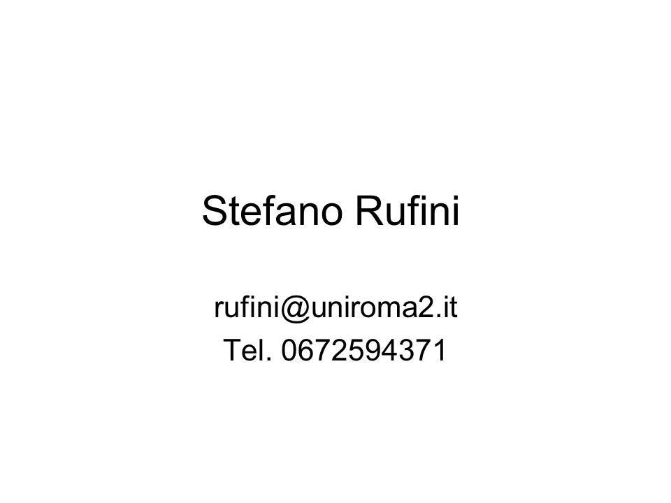 Stefano Rufini rufini@uniroma2.it Tel. 0672594371