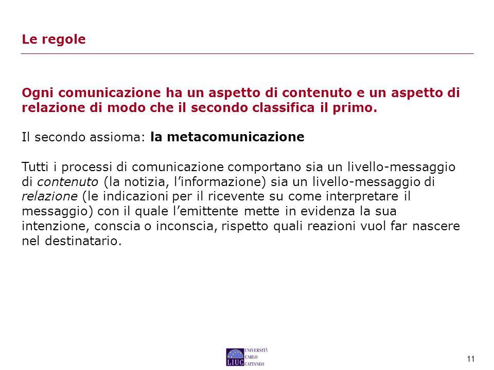 11 Ogni comunicazione ha un aspetto di contenuto e un aspetto di relazione di modo che il secondo classifica il primo.