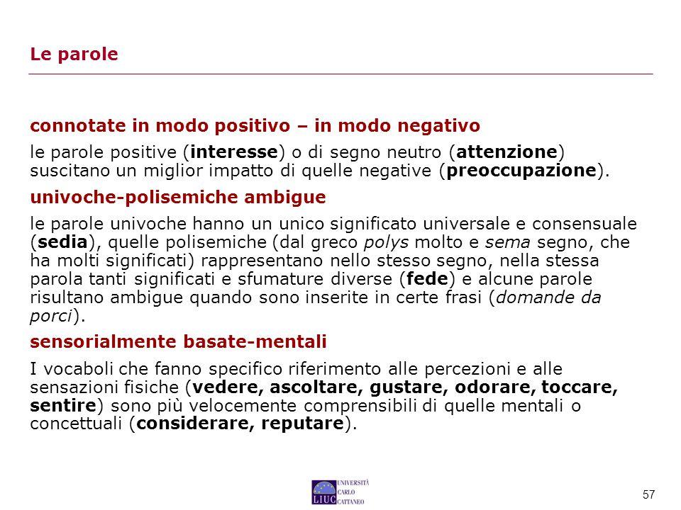 57 connotate in modo positivo – in modo negativo le parole positive (interesse) o di segno neutro (attenzione) suscitano un miglior impatto di quelle negative (preoccupazione).