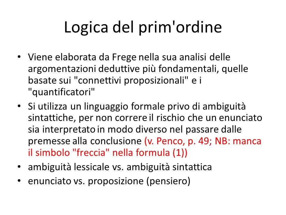 Logica del prim'ordine Viene elaborata da Frege nella sua analisi delle argomentazioni deduttive più fondamentali, quelle basate sui