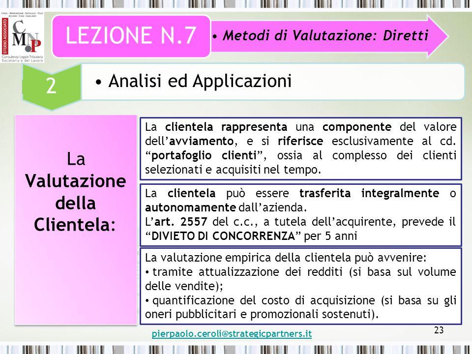pierpaolo.ceroli@strategicpartners.it 23 Metodi di Valutazione: Diretti LEZIONE N.7 2 Analisi ed Applicazioni La Valutazione della Clientela: La clientela rappresenta una componente del valore dell'avviamento, e si riferisce esclusivamente al cd.